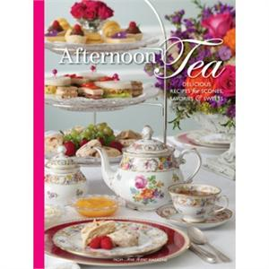 Afternoon Tea - Delicious Recipes for Scones, Savories & Sweets
